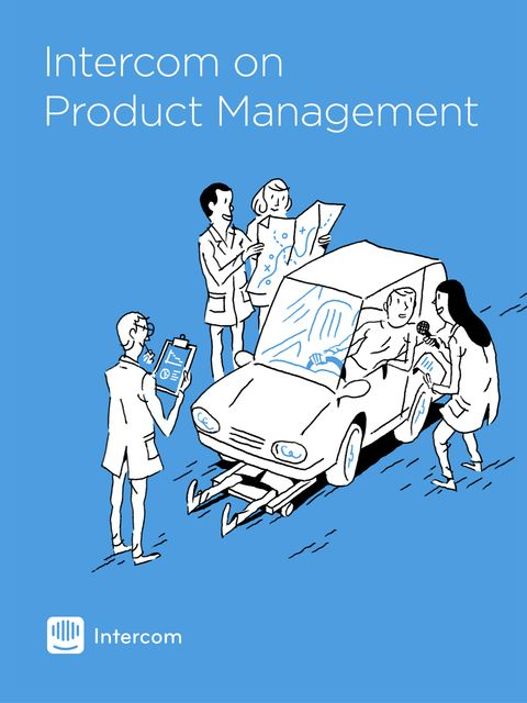 Intercom on Product Management, Des Traynor, John Collins, Intercom