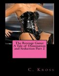 The Revenge Game: A Tale of Domination and Seduction Part 2, C.Kross