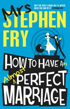How to Have an Almost Perfect Marriage, Stephen Fry