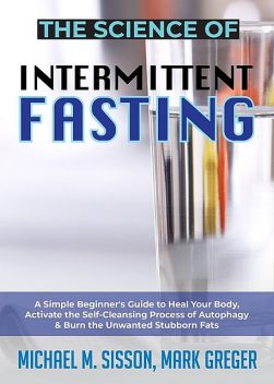 The Science of Intermittent Fasting, Mark Greger, Michael M. Sisson