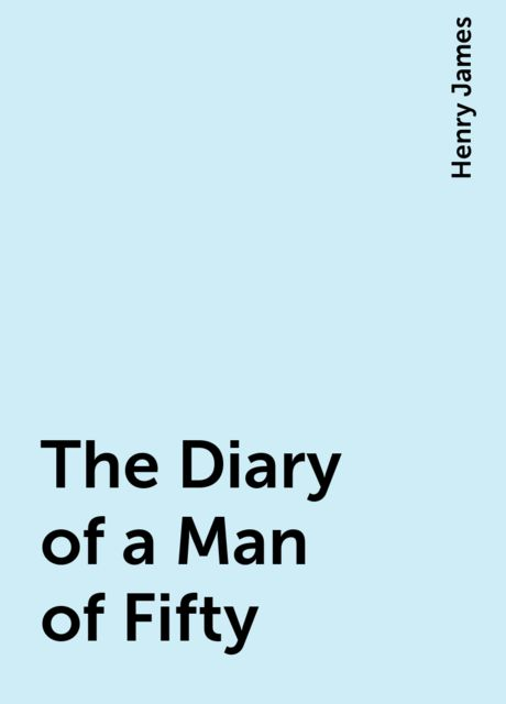 The Diary of a Man of Fifty, Henry James