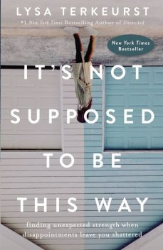 It's Not Supposed to Be This Way, Lysa TerKeurst