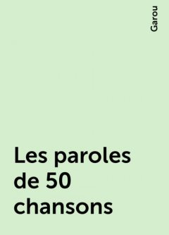 Les paroles de 50 chansons, Garou