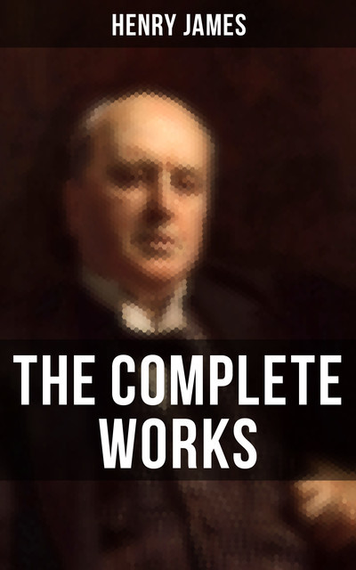 The Complete Works of Henry James, Henry James