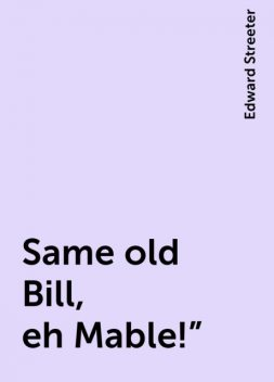 """Same old Bill, eh Mable!"""", Edward Streeter"""