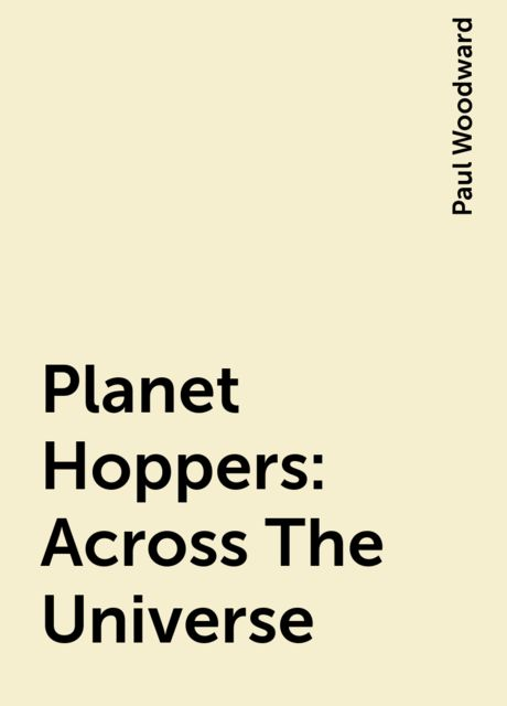 Planet Hoppers: Across The Universe, Paul Woodward