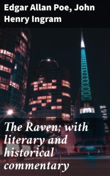 The Raven; with literary and historical commentary, John Henry Ingram, Edgar Allan Poe