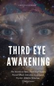 Third Eye Awakening: The Secrets to Open Third Eye Chakra Pineal Gland Activation to enhance Psychic Abilities, Intuition, Clairvoyance, Greenleatherr