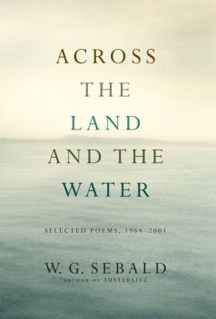Across the Land and the Water, W.G. Sebald