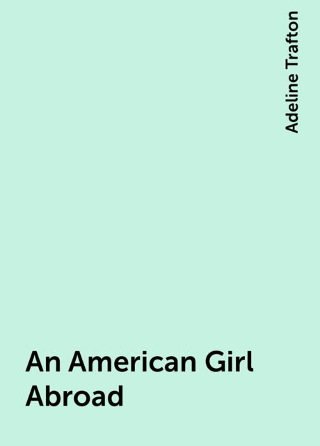 An American Girl Abroad, Adeline Trafton