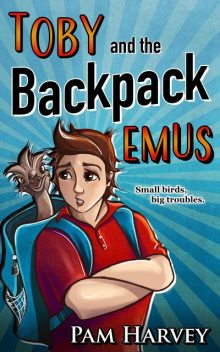 Toby and the Backpack Emus, Pam Harvey