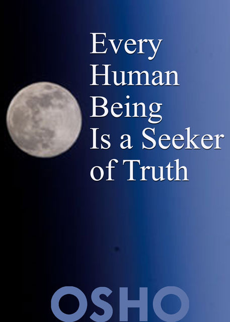 Every Human Being Is a Seeker of Truth, Osho
