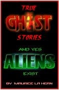 True Ghost Stories and Yes Aliens Exist, Maurice La Hern