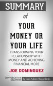 Summary of Your Money or Your Life: Transforming Your Relationship with Money and Achieving Financial MORE, Paul Adams