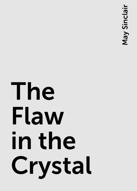 The Flaw in the Crystal, May Sinclair
