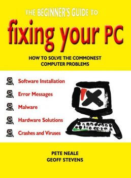 The Beginner's Guide to Fixing Your PC, Geoff Stevens, Pete Neale