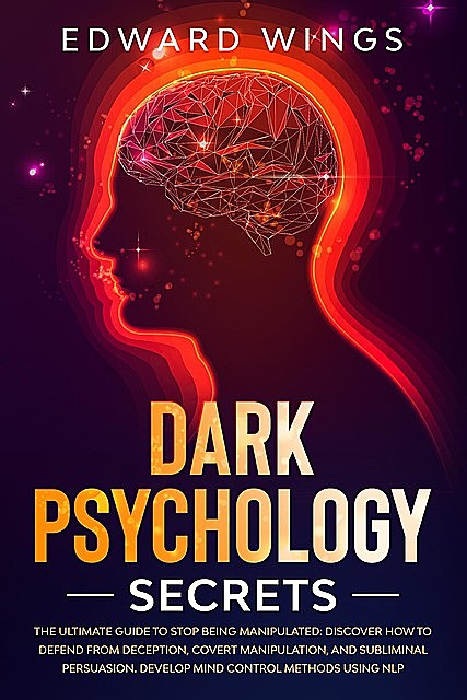 Dark Psychology Secrets: The Ultimate Guide To Stop Being Manipulated, Edward Wings