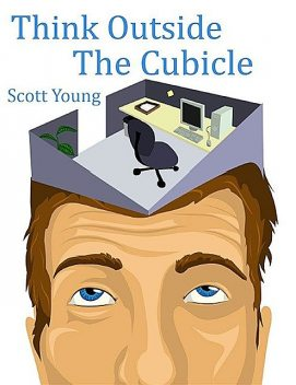 Think Outside The Cubicle, Scott Young