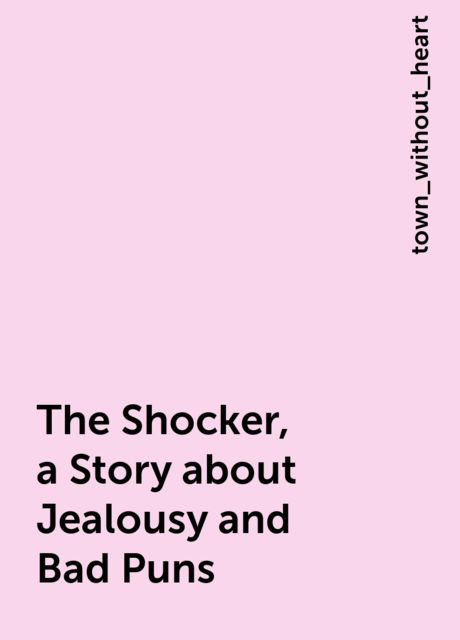 The Shocker, a Story about Jealousy and Bad Puns, town_without_heart