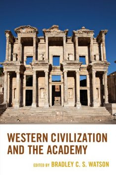 Western Civilization and the Academy, Edited by Bradley C.S. Watson