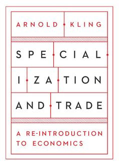 Specialization and Trade, Arnold Kling