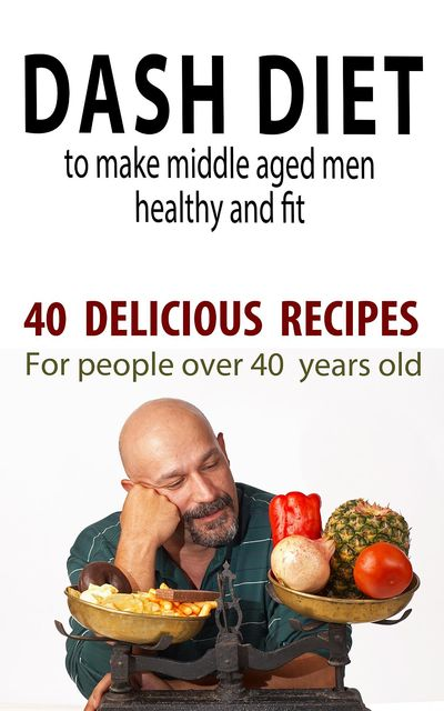 Dash Diet to Make Middle Aged People Healthy and Fit, Andrei Besedin