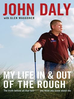 My Life in and out of the Rough, John Daly
