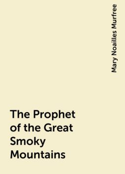 The Prophet of the Great Smoky Mountains, Mary Noailles Murfree