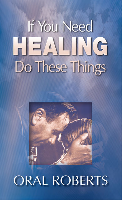 If You Need Healing Do These Things, Oral Roberts
