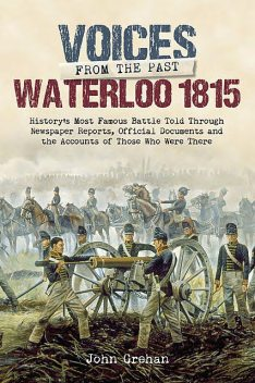 Voices from the Past: Waterloo 1815, John Grehan