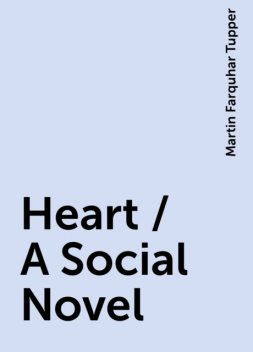 Heart / A Social Novel, Martin Farquhar Tupper