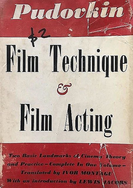 Film technique ; and Film acting : the cinema writings of V.I. Pudovkin, 1893–1953, Pudovkin, Vsevolod Illarionovich