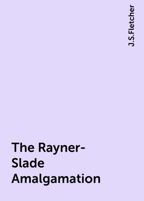The Rayner-Slade Amalgamation, J.S.Fletcher