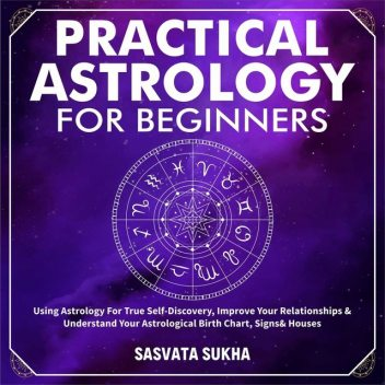 Practical Astrology for Beginners & Self-Discovery, Sasvata Sukha