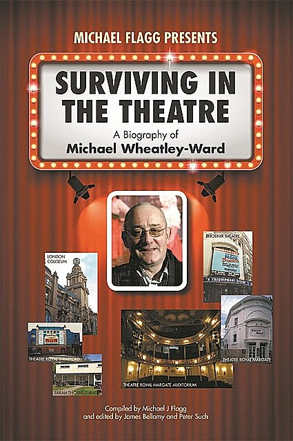 Surviving in the Theatre: A Biography of Michael Wheatley-Ward, Michael Flagg