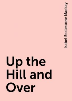 Up the Hill and Over, Isabel Ecclestone Mackay