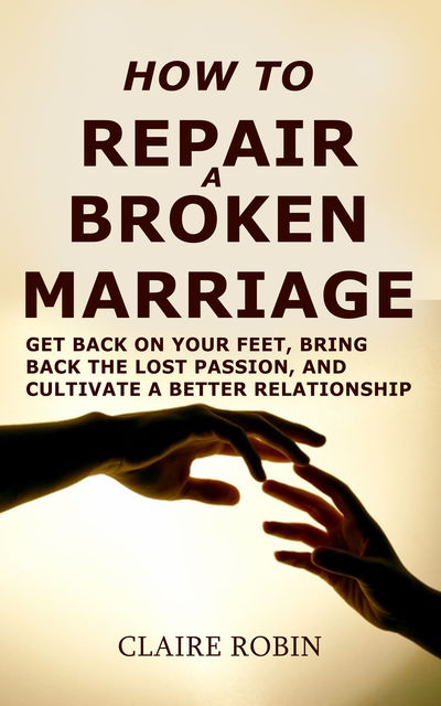 How to Repair a Broken Marriage, Claire Robin