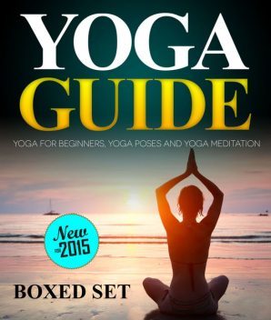 Yoga Guide: Yoga for Beginners, Yoga Poses and Yoga and Meditation, Speedy Publishing