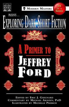 Exploring Dark Short Fiction #4, Jeffrey Ford, Michael Arnzen