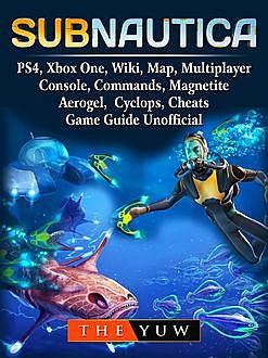 Subnautica Game, Xbox One, PS4, Map, Wiki, Commands, Multiplayer, Cheats, Updates, Guide Unofficial, HSE Guides