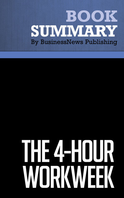 Summary: The 4hour workweek Timothy Ferriss, Must Read Summaries