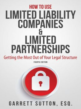 How to Use Limited Liability Companies & Limited Partnerships, Garrett Sutton
