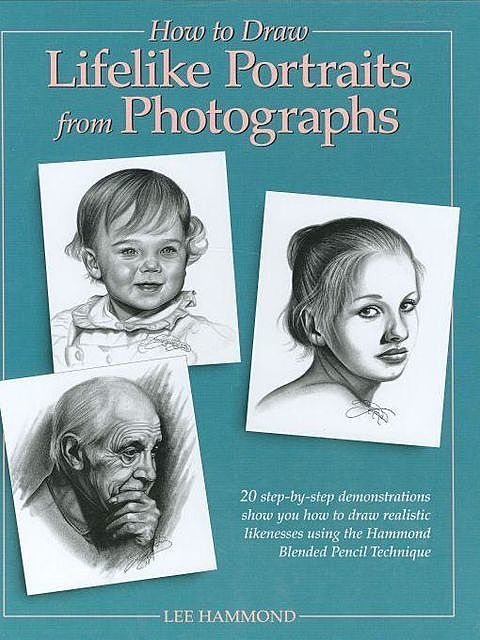 How to Draw Lifelike Portraits from Photographs, Lee Hammond