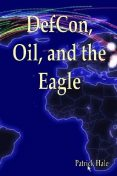 Defcon, Oil, and the Eagle, Patrick Hale
