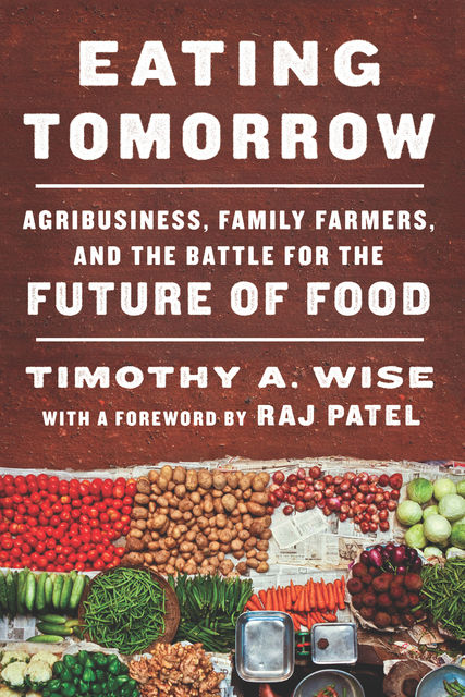 Eating Tomorrow, Timothy A. Wise