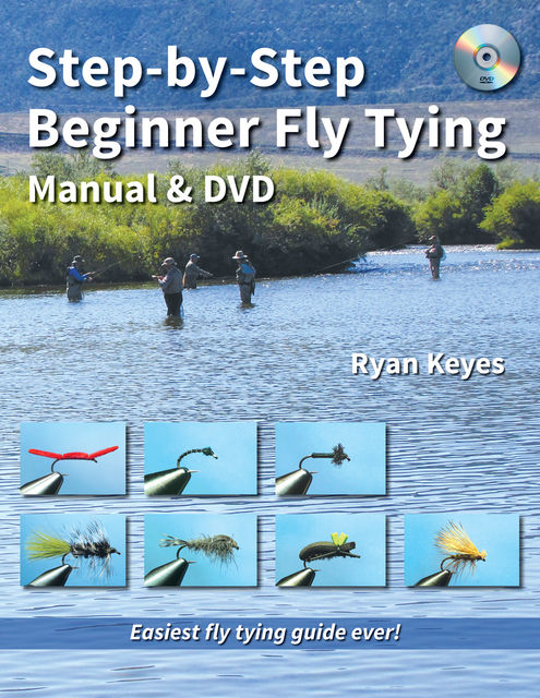 Step-by-Step Beginner Fly Tying Manual & DVD, Ryan Keyes