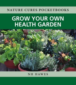 Grow Your Own Health Garden, Nat Hawes