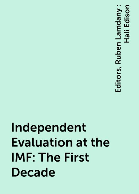 Independent Evaluation at the IMF: The First Decade, Editors, Ruben Lamdany : Hali Edison