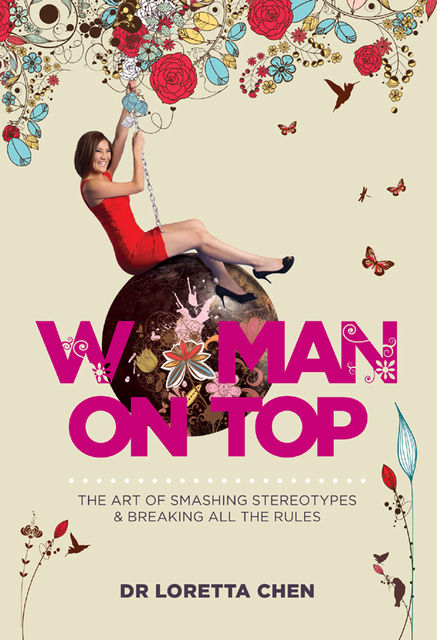 Woman on Top. The Art of Smashing Stereotypes and Breaking All the Rules, Loretta Chen