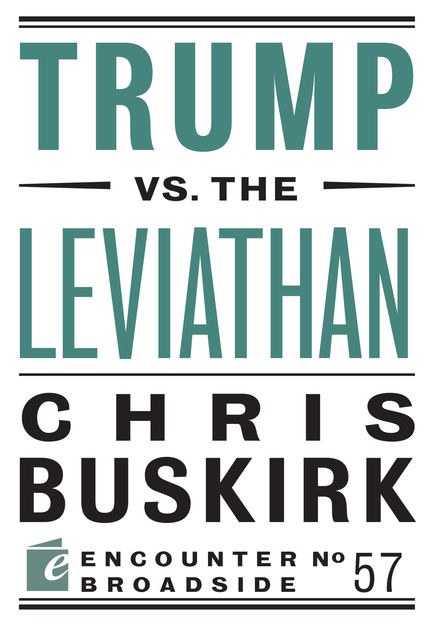 Trump vs. the Leviathan, Chris Buskirk